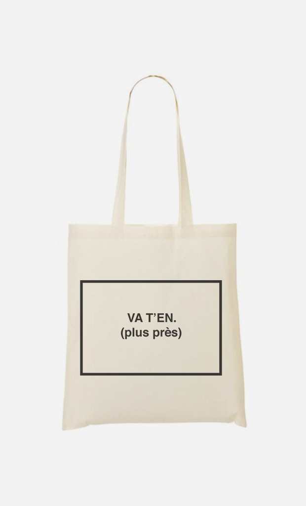 Tote Bag Va T'en Plus Près