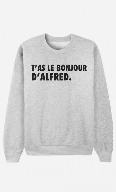 Sweat T'as Le Bonjour D'Alfred