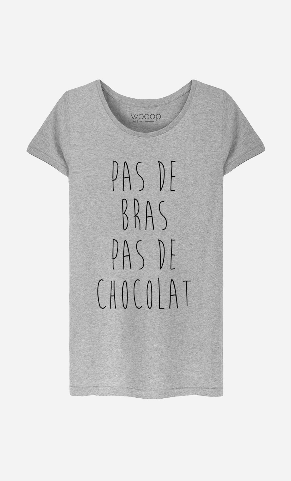 T-Shirt Femme Pas de Bras Pas de Chocolat