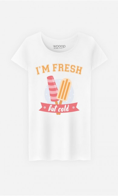 T-Shirt Femme I'm Fresh But Cold