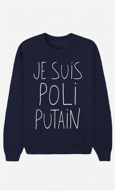 Sweat Bleu Je Suis Poli Putain
