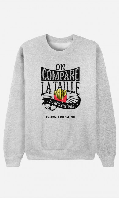 Sweat Homme On Compare la Taille de Nos Frites
