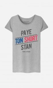 T-Shirt Femme Paye ton Short Stan