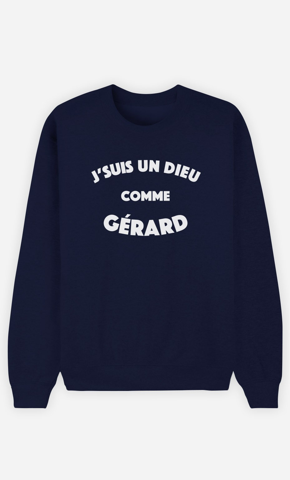 Sweat Bleu J'suis un Dieu comme Gérard