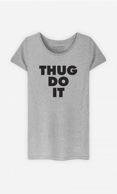 T-Shirt Femme Thug Do it