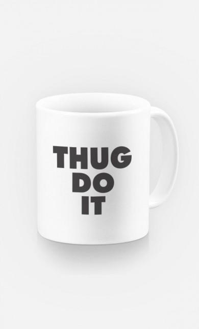 Mug Thug Do it