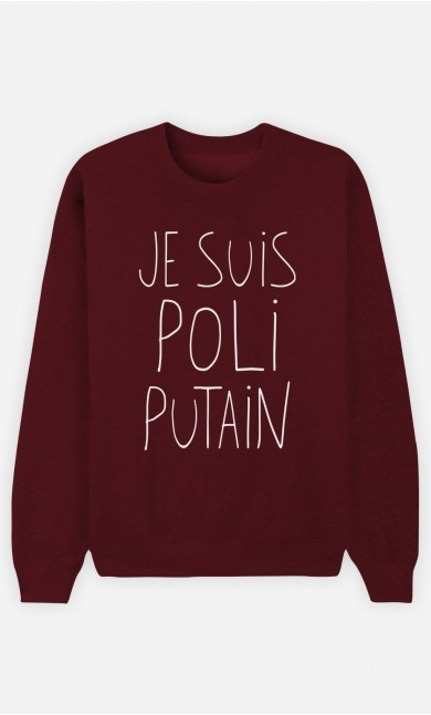 Sweat Bordeaux Je Suis Poli Putain