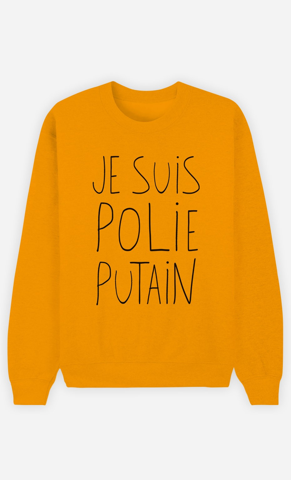 Sweat Moutarde Je Suis Polie Putain