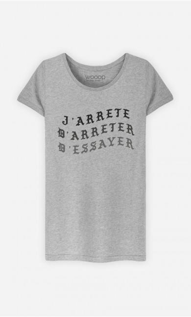 T-Shirt Femme J'arrête d'arrêter d'essayer