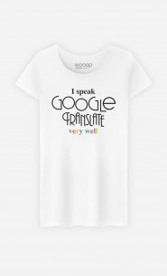 T-Shirt Femme I Speak Google Translate
