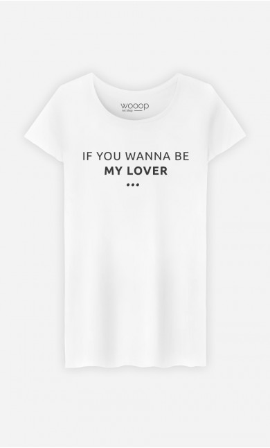 T-Shirt Femme If You Wanna be my Lover