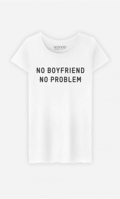T-Shirt Femme No Boyfriend no Problem