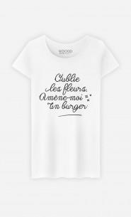 T-Shirt Femme Oublie les Fleurs Amène-moi un Burger