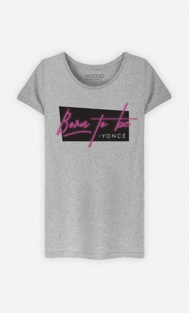 T-Shirt Born to be Yoncé