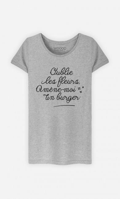 T-Shirt Oublie les Fleurs Amène-moi un Burger