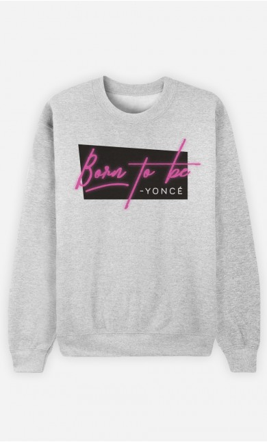 Sweat Femme Born to be Yoncé