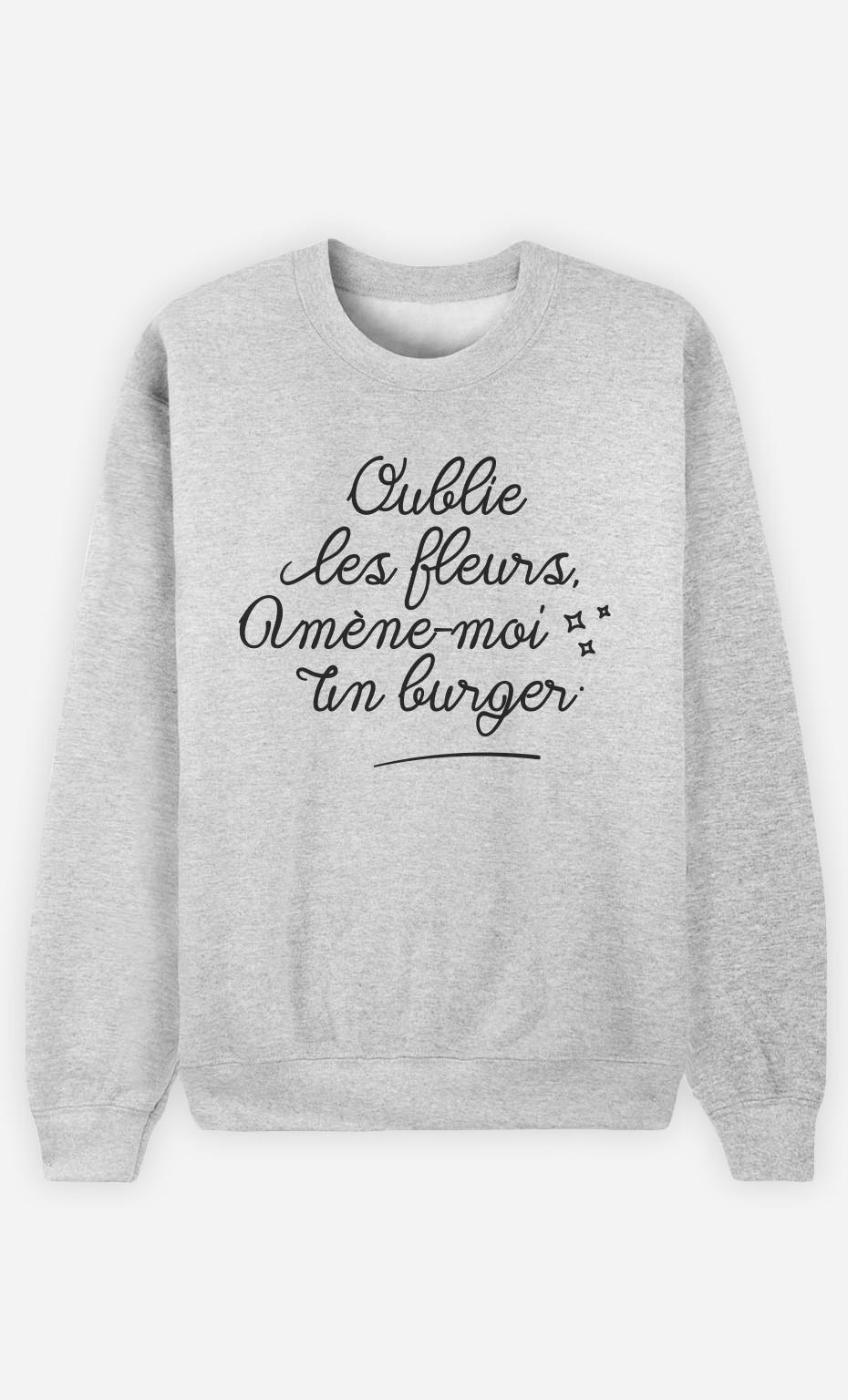 Sweat Oublie les Fleurs Amène-moi un Burger
