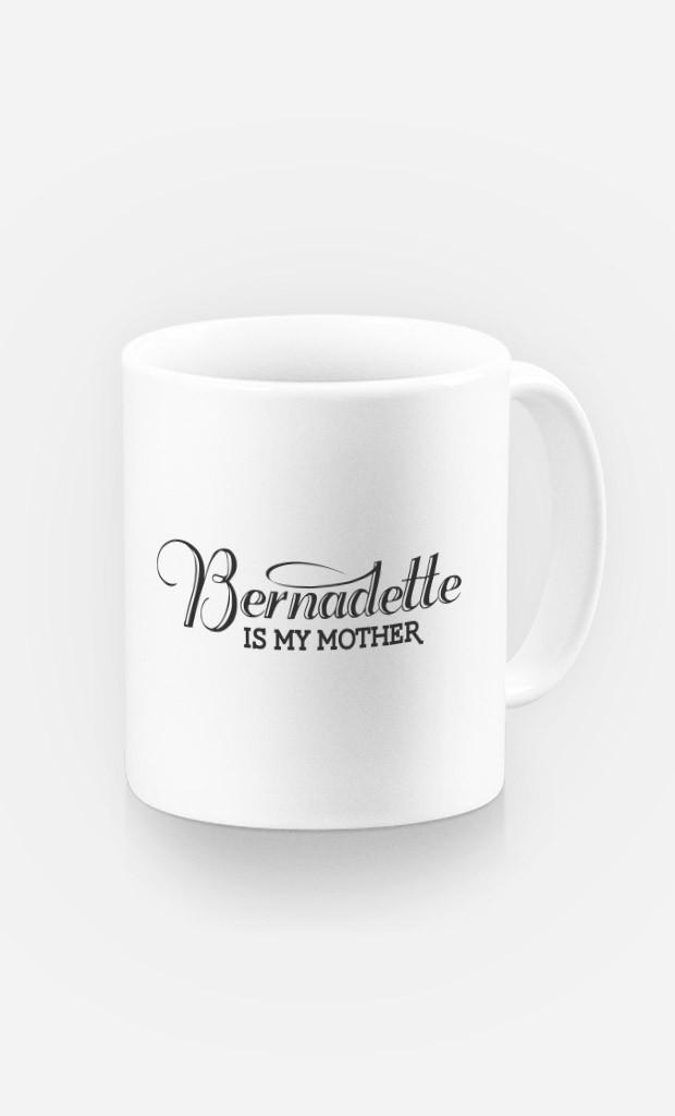 Mug Bernadette is my Mother