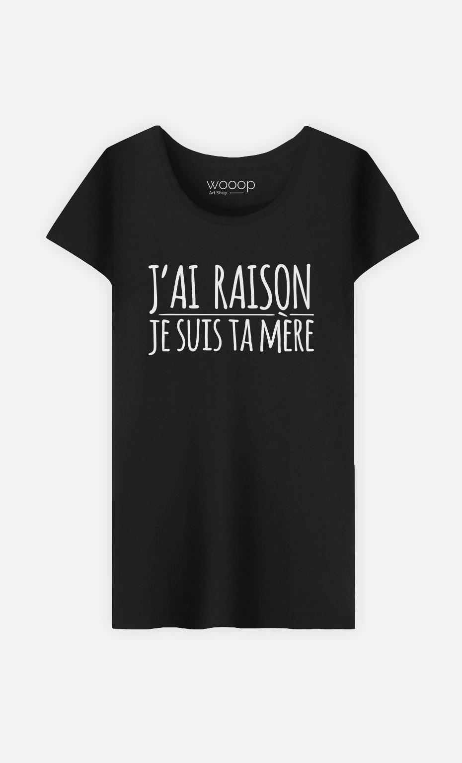 T-Shirt J'ai Raison Je Suis ta Mère