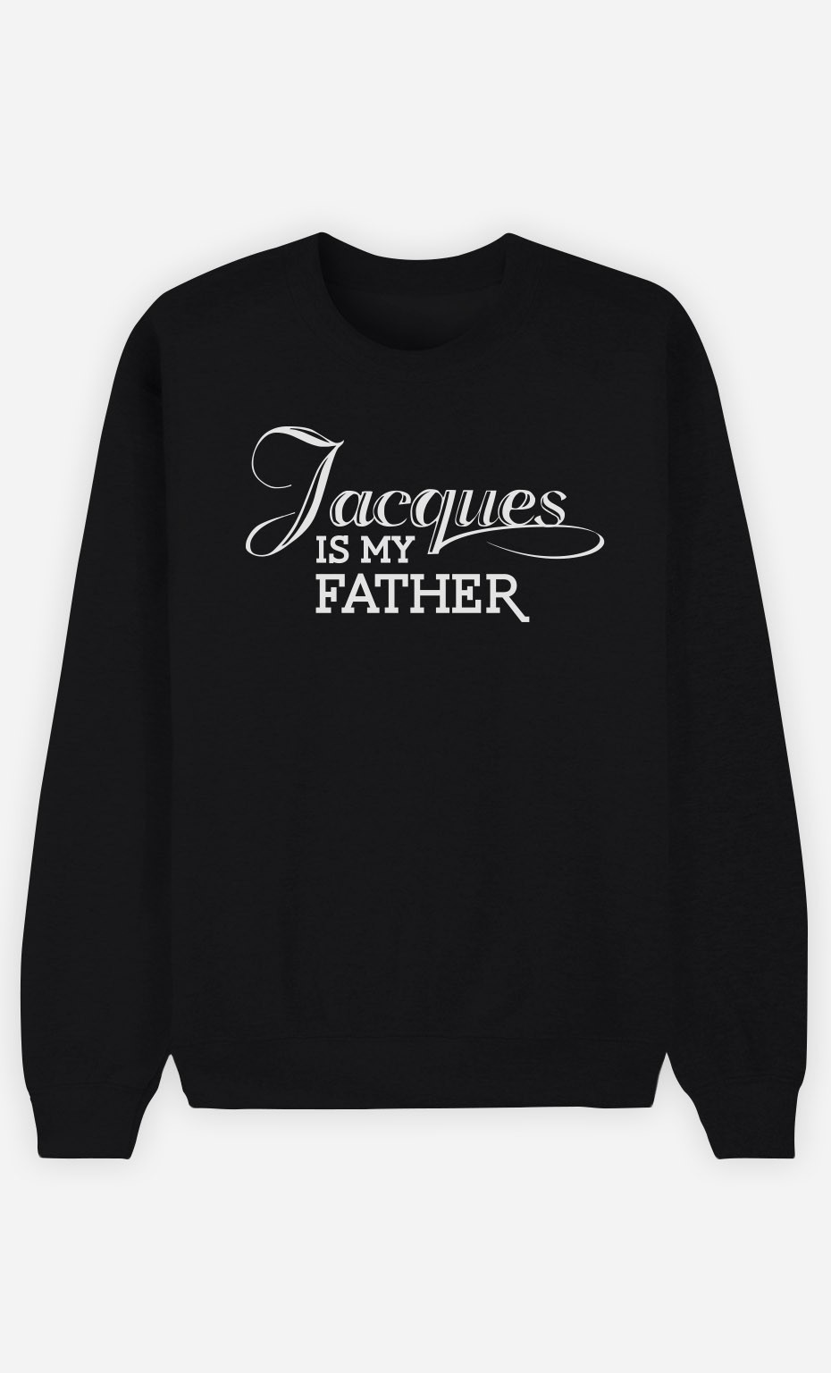 Sweat Noir Jacques is my Father