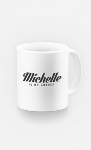Mug Michelle is my mother