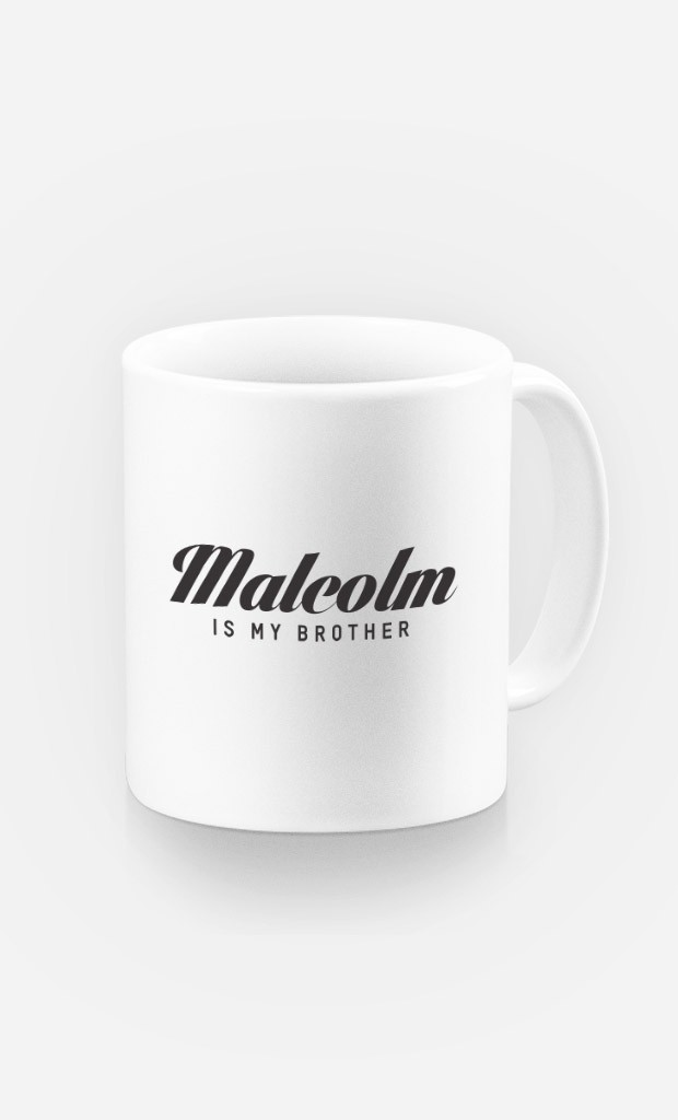 Mug Malcolm is my brother