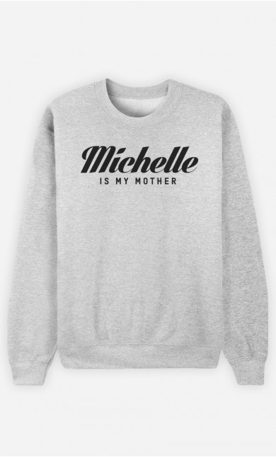 Sweat Michelle is my mother