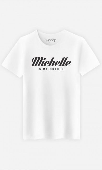 T-Shirt Michelle is my mother