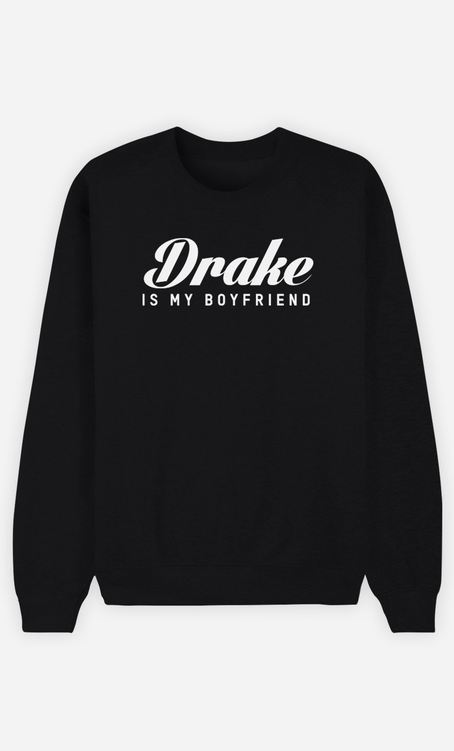 Sweat Noir Drake is my boyfriend