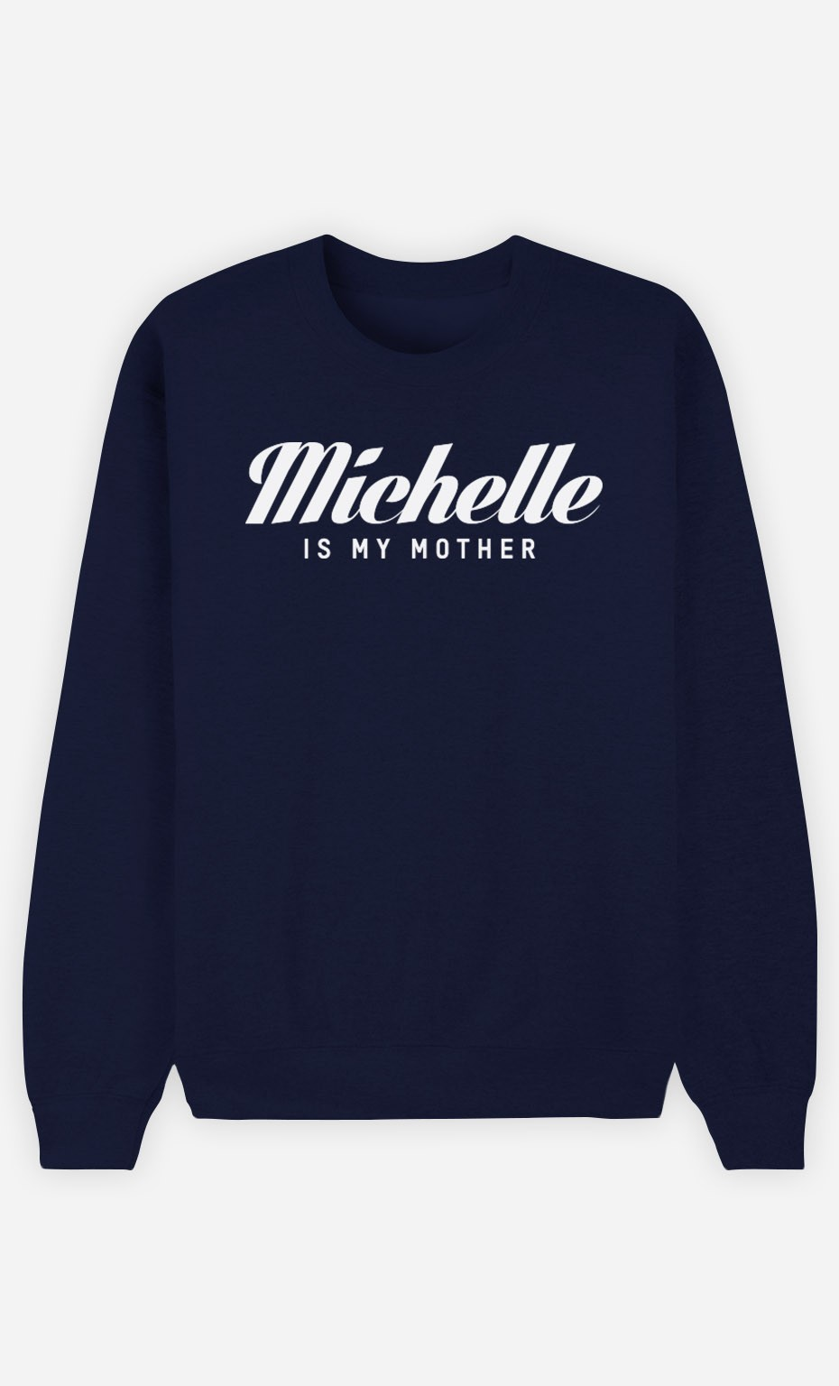Sweat Bleu Michelle is my mother