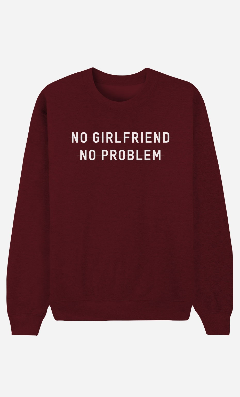 Sweat Bordeaux No Girlfriend No Problem