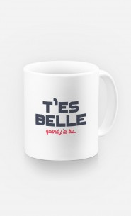 Mug T'es Belle Quand J'ai Bu