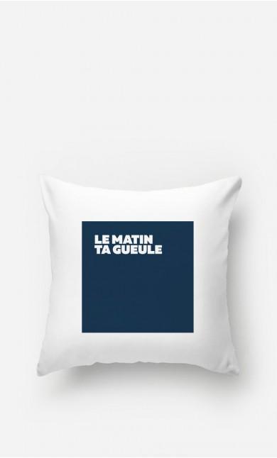 Coussin Le Matin Ta Gueule