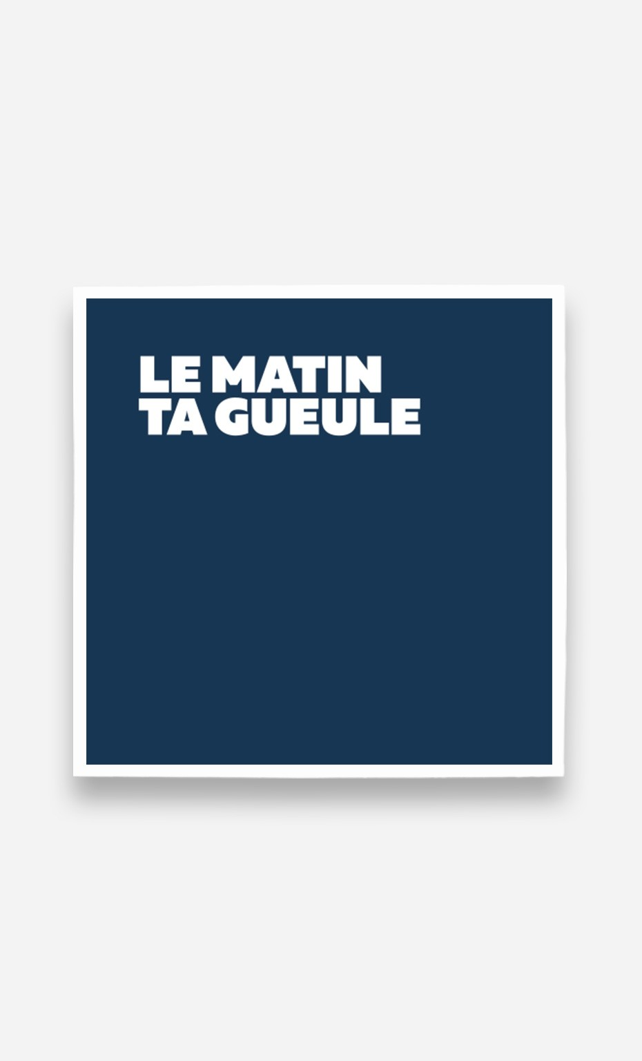 Poster Le Matin Ta Gueule