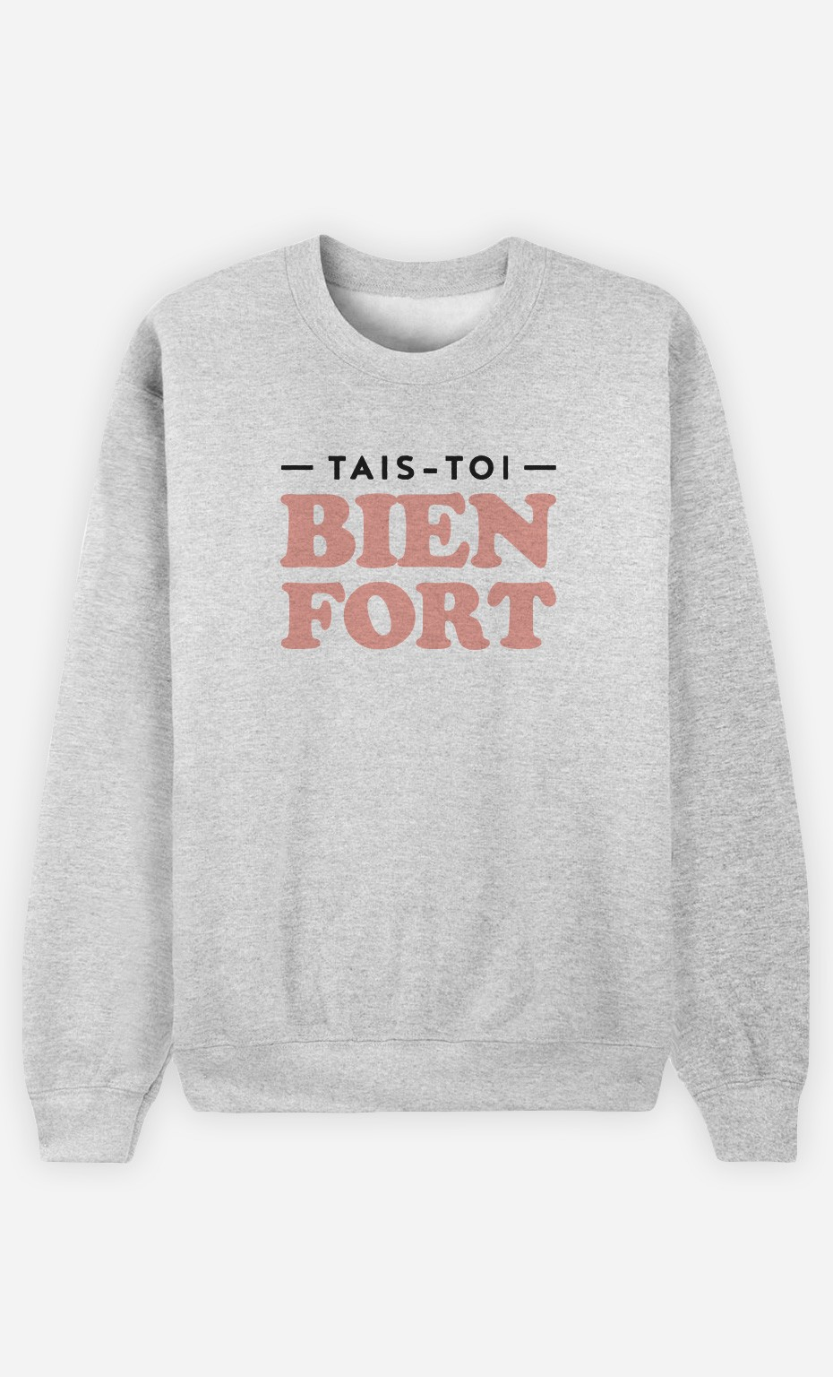Sweat Tais-toi Bien Fort