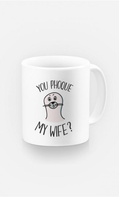 Mug You Phoque my Wife