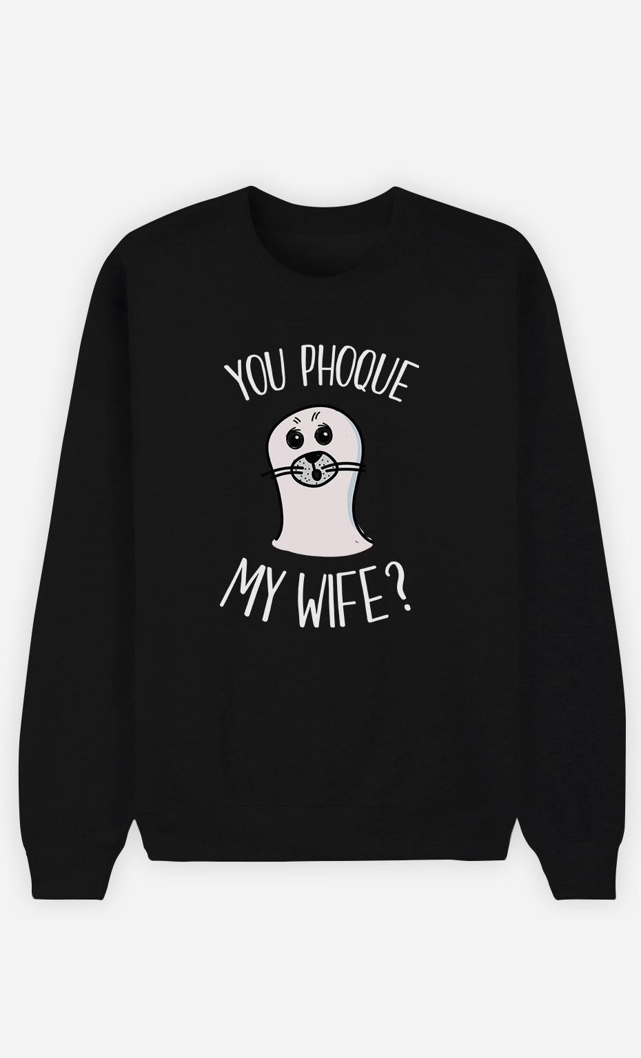 Sweat Noir You Phoque my Wife