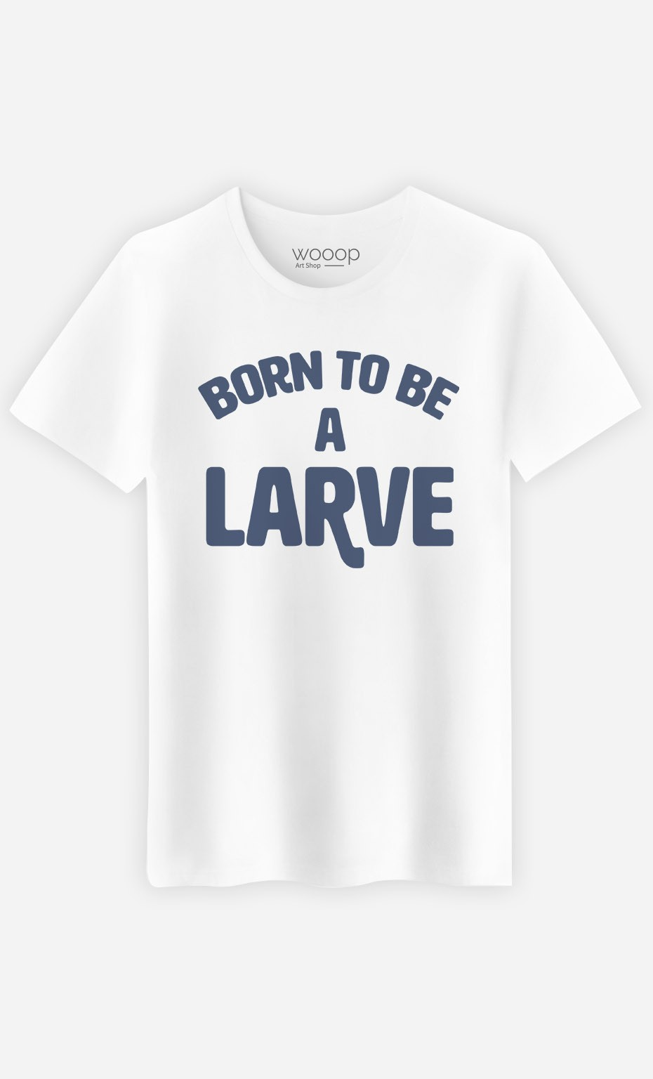 T-Shirt Born to be a Larve