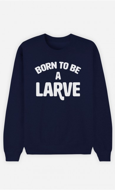 Sweat Bleu Born to be a Larve