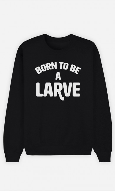 Sweat Noir Born to be a Larve