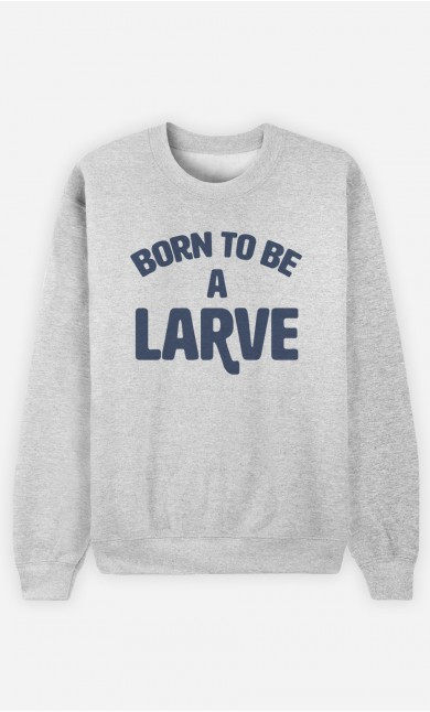 Sweat Born to be a Larve