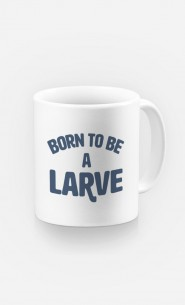 Mug Born to be a Larve