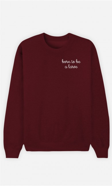 Sweat Bordeaux Born to be a larve - brodé