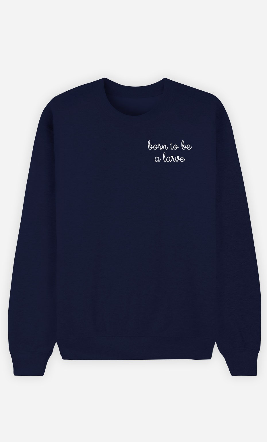 Sweat Bleu Born to be a larve - brodé