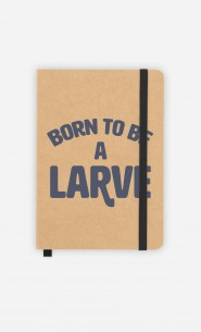 Carnet Born To Be A Larve