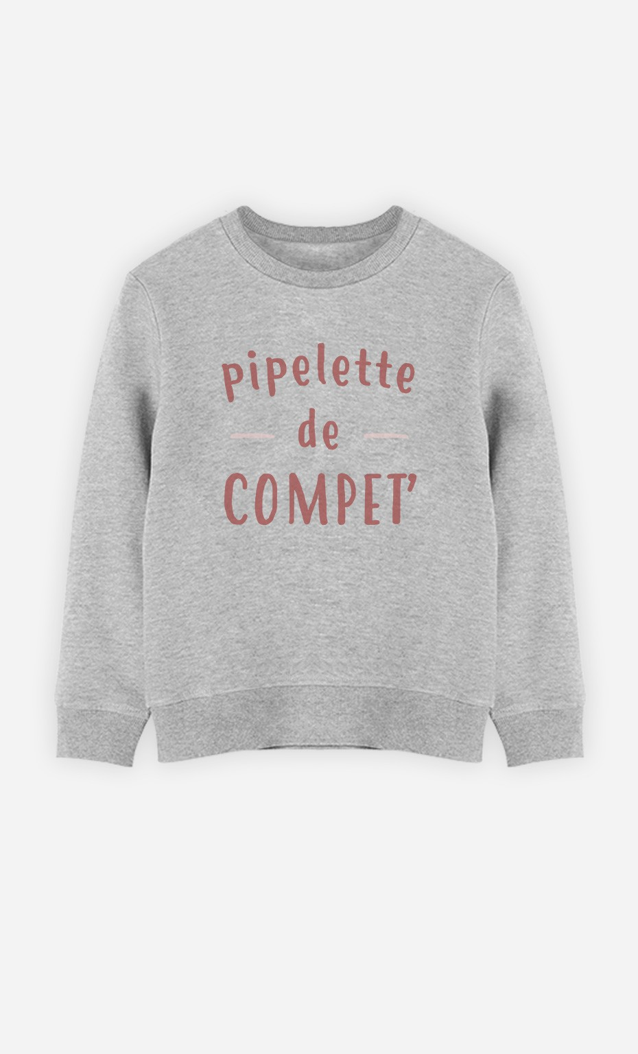 Sweat Pipelette De Compet'