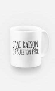 Mug J'ai Raison Je Suis Ton Père
