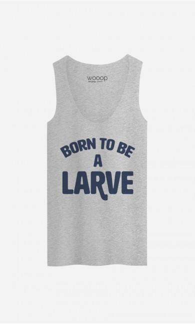 Débardeur Born To Be A Larve