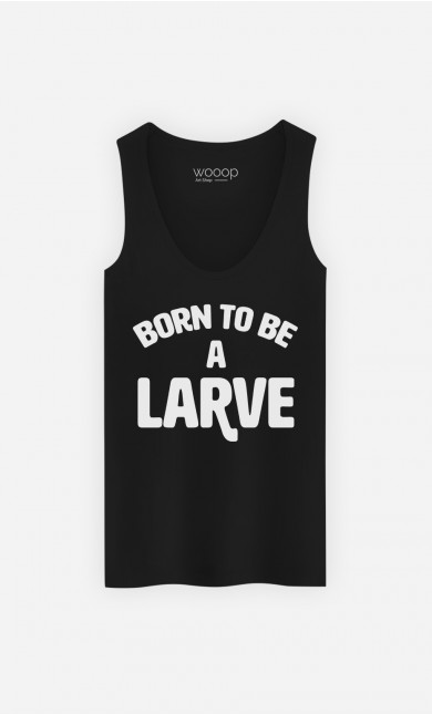 Débardeur Born To Be A Larve