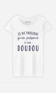 T-Shirt Je Ne Parlerai Qu'en Présence De Mon Doudou
